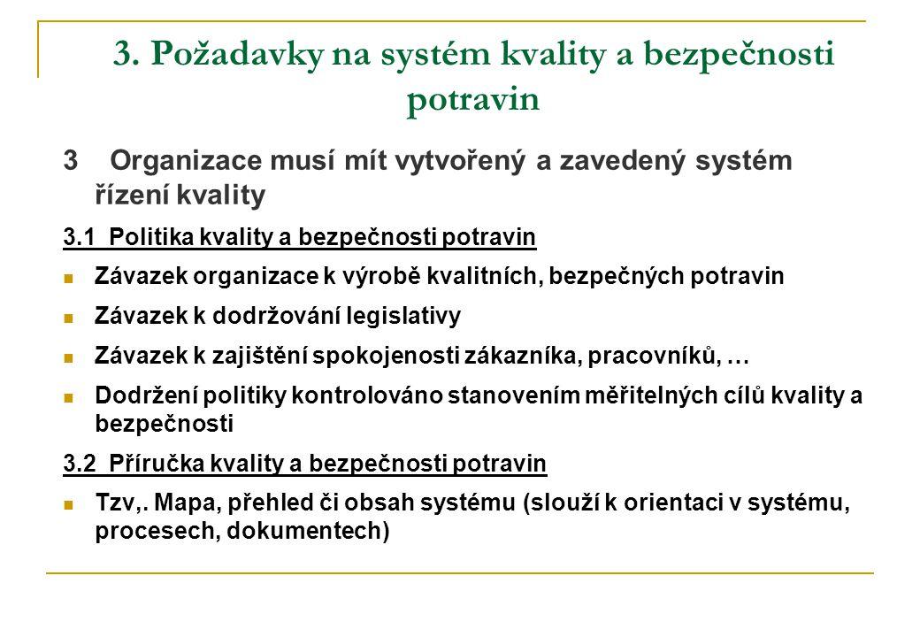 3. Požadavky na systém kvality a bezpečnosti potravin 3 Organizace musí mít vytvořený a zavedený systém řízení kvality 3.1 Politika kvality a bezpečno