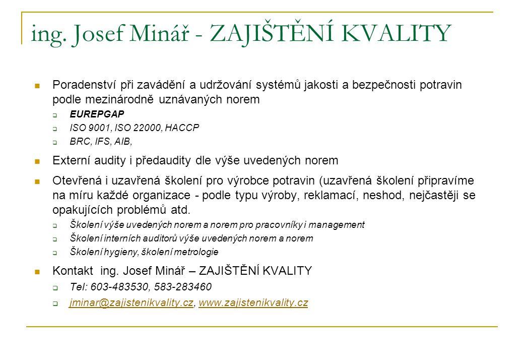 ing. Josef Minář - ZAJIŠTĚNÍ KVALITY  Poradenství při zavádění a udržování systémů jakosti a bezpečnosti potravin podle mezinárodně uznávaných norem