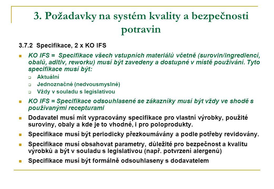 3. Požadavky na systém kvality a bezpečnosti potravin 3.7.2 Specifikace, 2 x KO IFS  KO IFS = Specifikace všech vstupních materiálů včetně (surovin/i