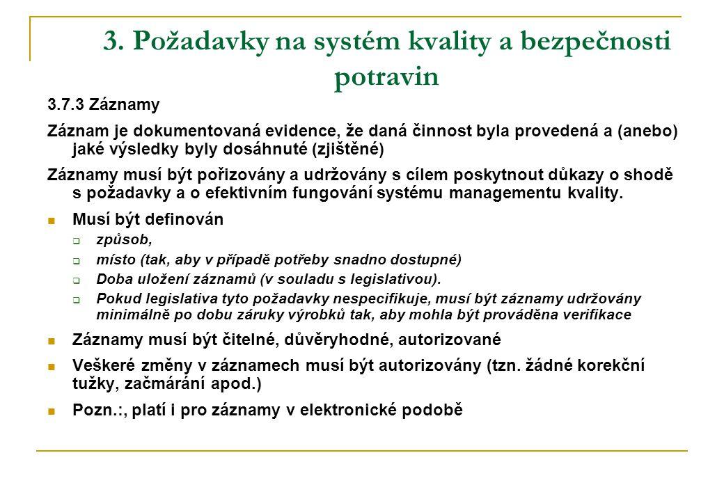 3. Požadavky na systém kvality a bezpečnosti potravin 3.7.3 Záznamy Záznam je dokumentovaná evidence, že daná činnost byla provedená a (anebo) jaké vý