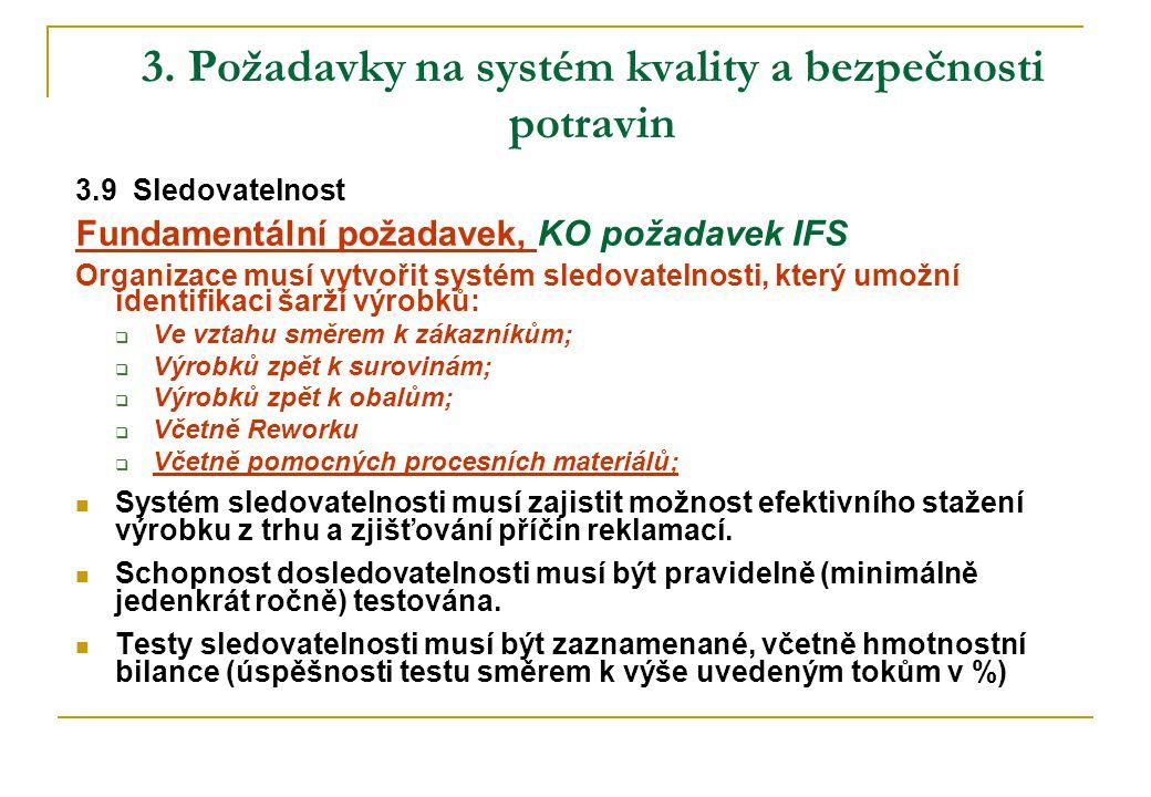 3. Požadavky na systém kvality a bezpečnosti potravin 3.9 Sledovatelnost Fundamentální požadavek, KO požadavek IFS Organizace musí vytvořit systém sle