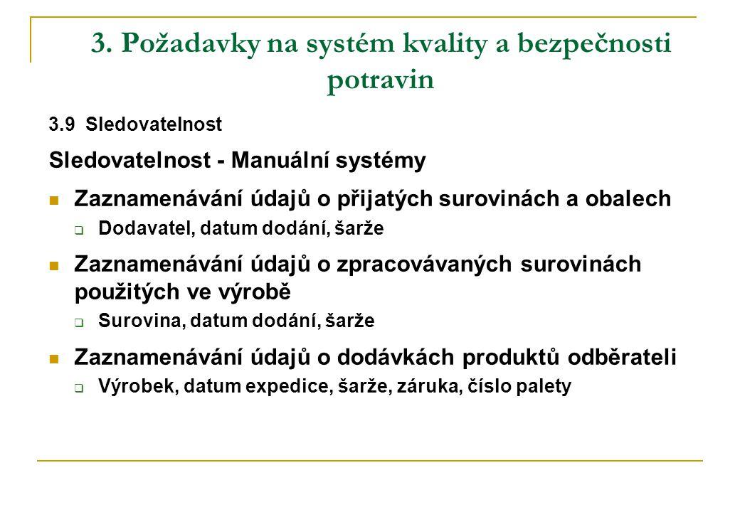 3. Požadavky na systém kvality a bezpečnosti potravin 3.9 Sledovatelnost Sledovatelnost - Manuální systémy  Zaznamenávání údajů o přijatých surovinác
