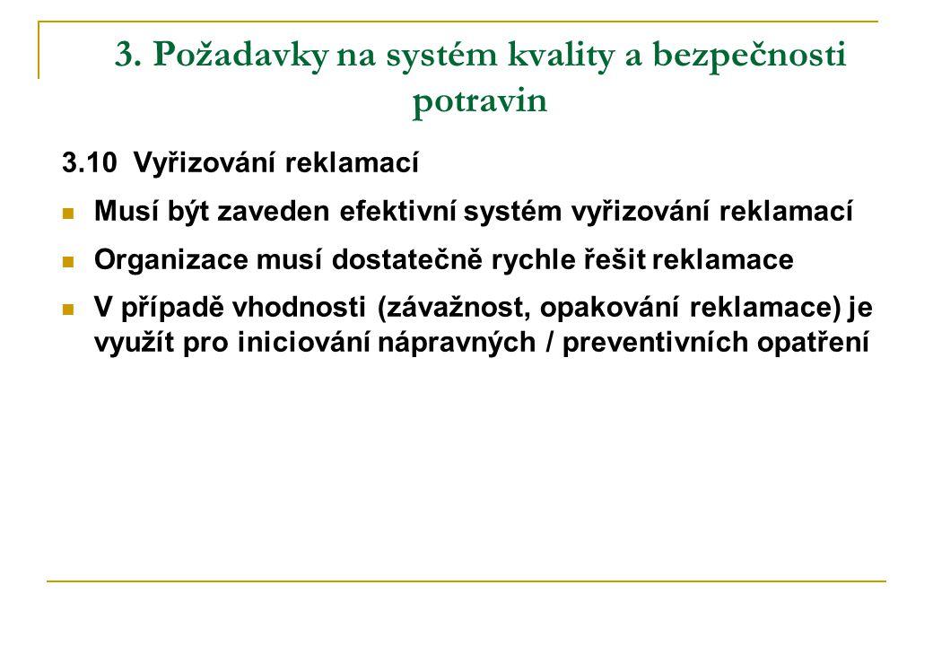 3. Požadavky na systém kvality a bezpečnosti potravin 3.10 Vyřizování reklamací  Musí být zaveden efektivní systém vyřizování reklamací  Organizace