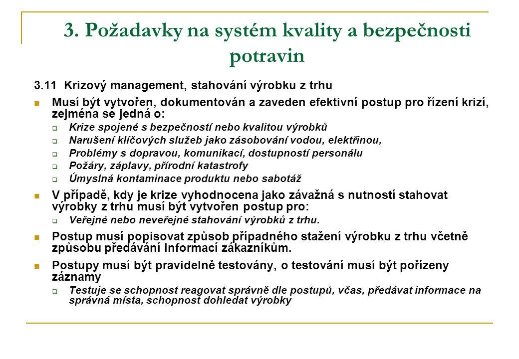 3. Požadavky na systém kvality a bezpečnosti potravin 3.11 Krizový management, stahování výrobku z trhu  Musí být vytvořen, dokumentován a zaveden ef