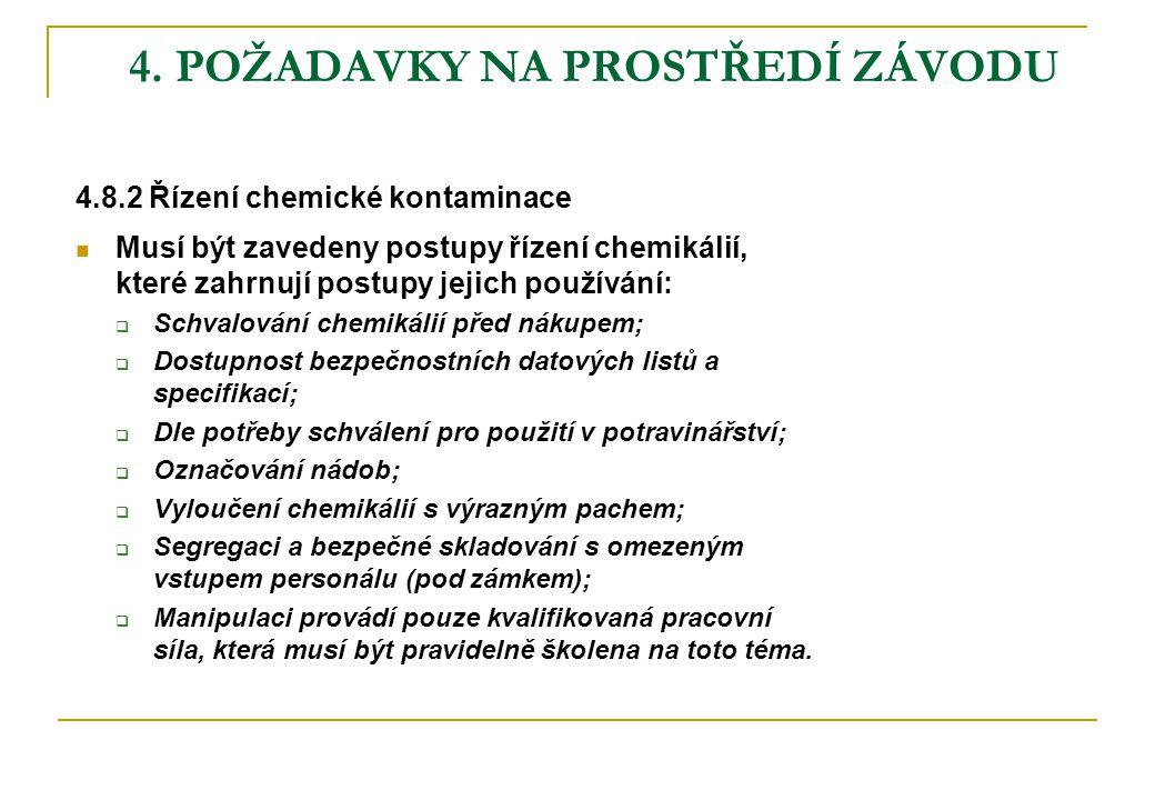 4. POŽADAVKY NA PROSTŘEDÍ ZÁVODU 4.8.2 Řízení chemické kontaminace  Musí být zavedeny postupy řízení chemikálií, které zahrnují postupy jejich použív