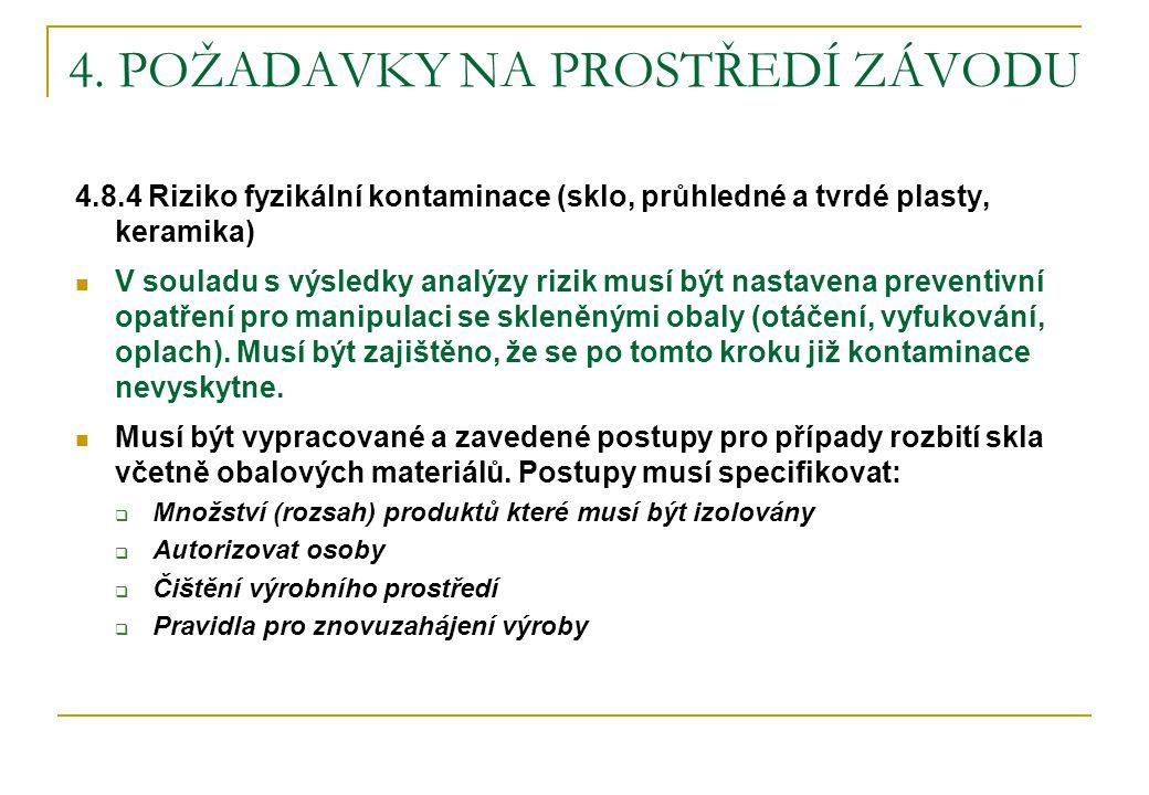 4. POŽADAVKY NA PROSTŘEDÍ ZÁVODU 4.8.4 Riziko fyzikální kontaminace (sklo, průhledné a tvrdé plasty, keramika)  V souladu s výsledky analýzy rizik mu