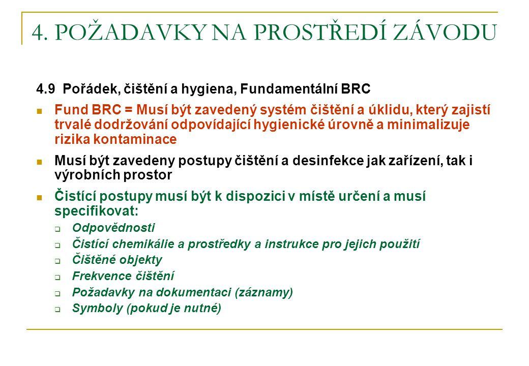 4. POŽADAVKY NA PROSTŘEDÍ ZÁVODU 4.9 Pořádek, čištění a hygiena, Fundamentální BRC  Fund BRC = Musí být zavedený systém čištění a úklidu, který zajis