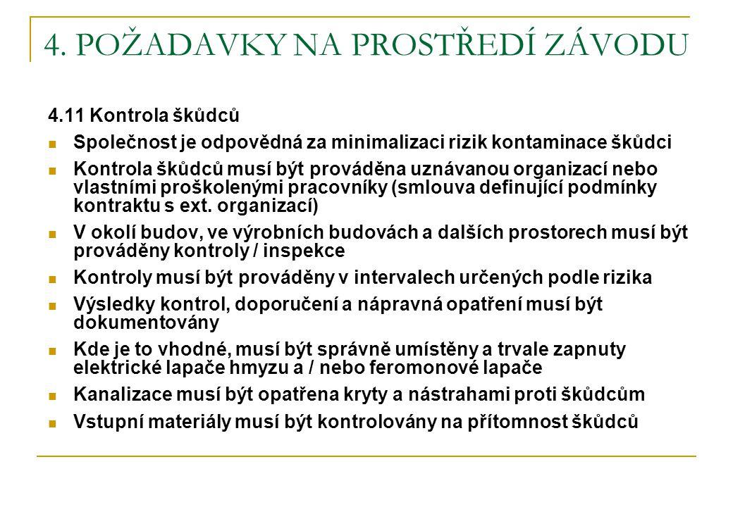4. POŽADAVKY NA PROSTŘEDÍ ZÁVODU 4.11 Kontrola škůdců  Společnost je odpovědná za minimalizaci rizik kontaminace škůdci  Kontrola škůdců musí být pr