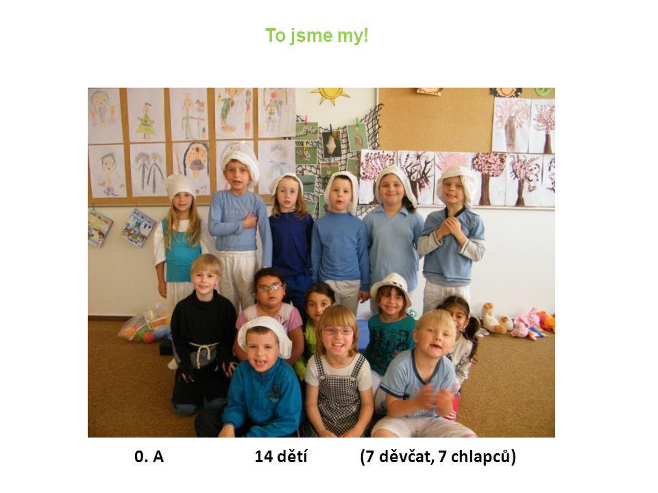 0. A 14 dětí (7 děvčat, 7 chlapců) To jsme my!