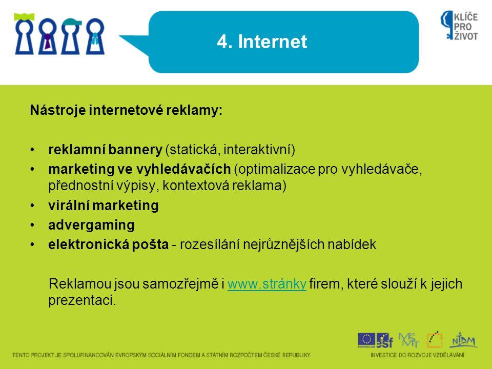 4. Internet Nástroje internetové reklamy: •reklamní bannery (statická, interaktivní) •marketing ve vyhledávačích (optimalizace pro vyhledávače, předno