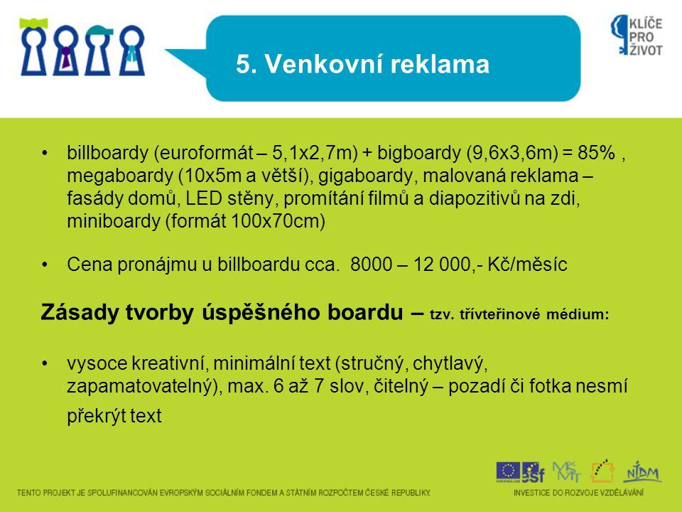 5. Venkovní reklama •billboardy (euroformát – 5,1x2,7m) + bigboardy (9,6x3,6m) = 85%, megaboardy (10x5m a větší), gigaboardy, malovaná reklama – fasád