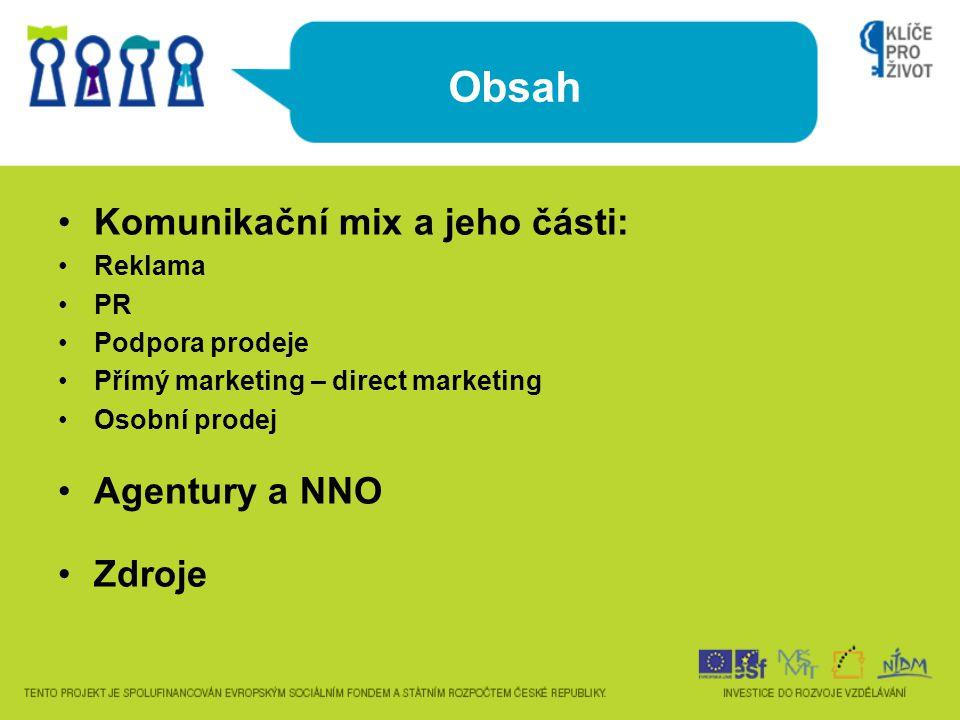 Obsah •Komunikační mix a jeho části: •Reklama •PR •Podpora prodeje •Přímý marketing – direct marketing •Osobní prodej •Agentury a NNO •Zdroje