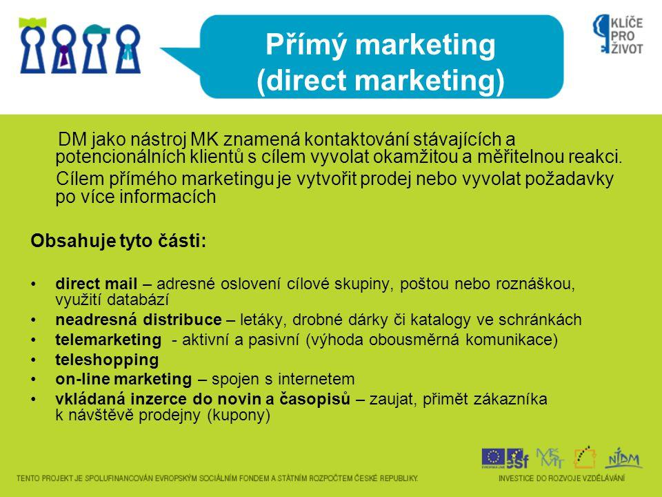 Přímý marketing (direct marketing) DM jako nástroj MK znamená kontaktování stávajících a potencionálních klientů s cílem vyvolat okamžitou a měřitelnou reakci.