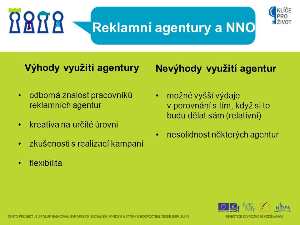 Reklamní agentury a NNO Výhody využití agentury •odborná znalost pracovníků reklamních agentur •kreativa na určité úrovni •zkušenosti s realizací kamp