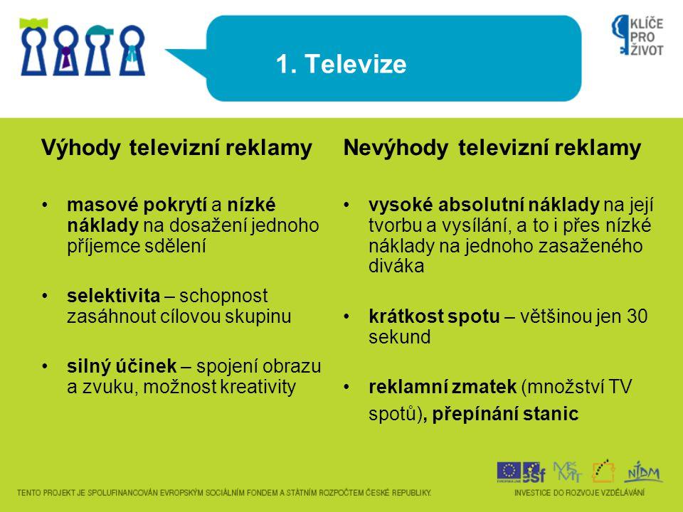 1. Televize Výhody televizní reklamy •masové pokrytí a nízké náklady na dosažení jednoho příjemce sdělení •selektivita – schopnost zasáhnout cílovou s