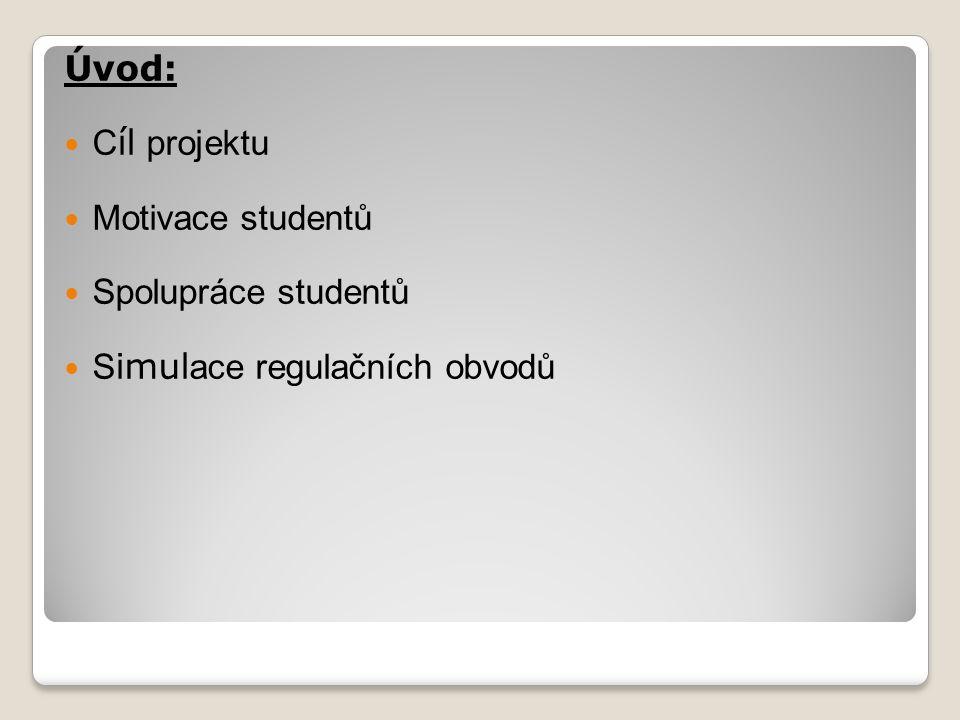 Úvod:  C íl projektu  Motivace studentů  Spolupráce studentů  S imul ace regulačních obvodů