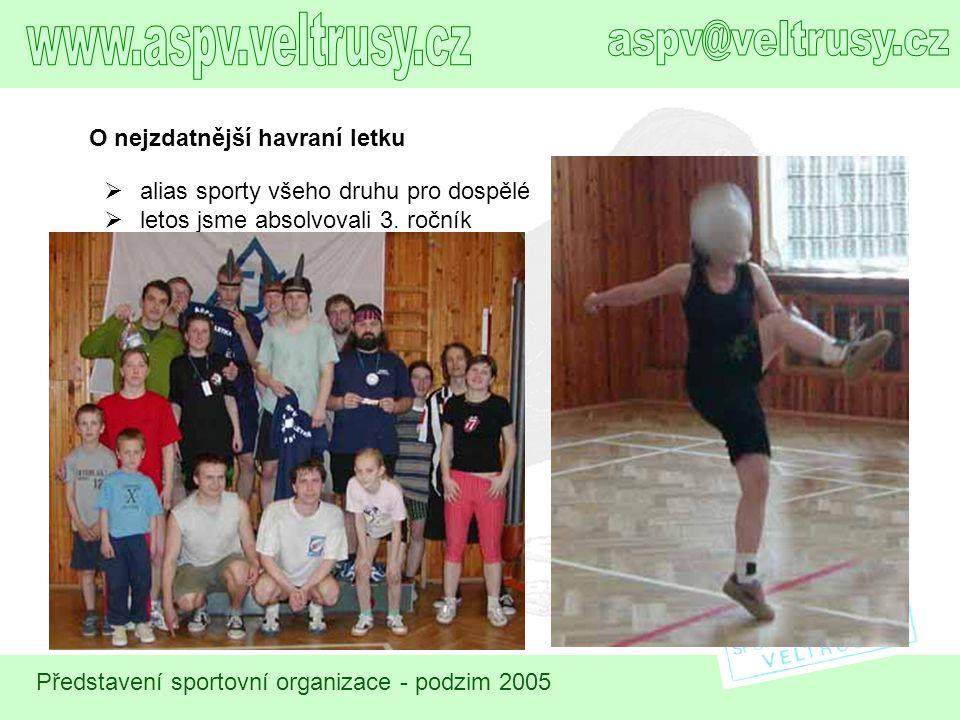 Představení sportovní organizace - podzim 2005 O nejzdatnější havraní letku  alias sporty všeho druhu pro dospělé  letos jsme absolvovali 3. ročník