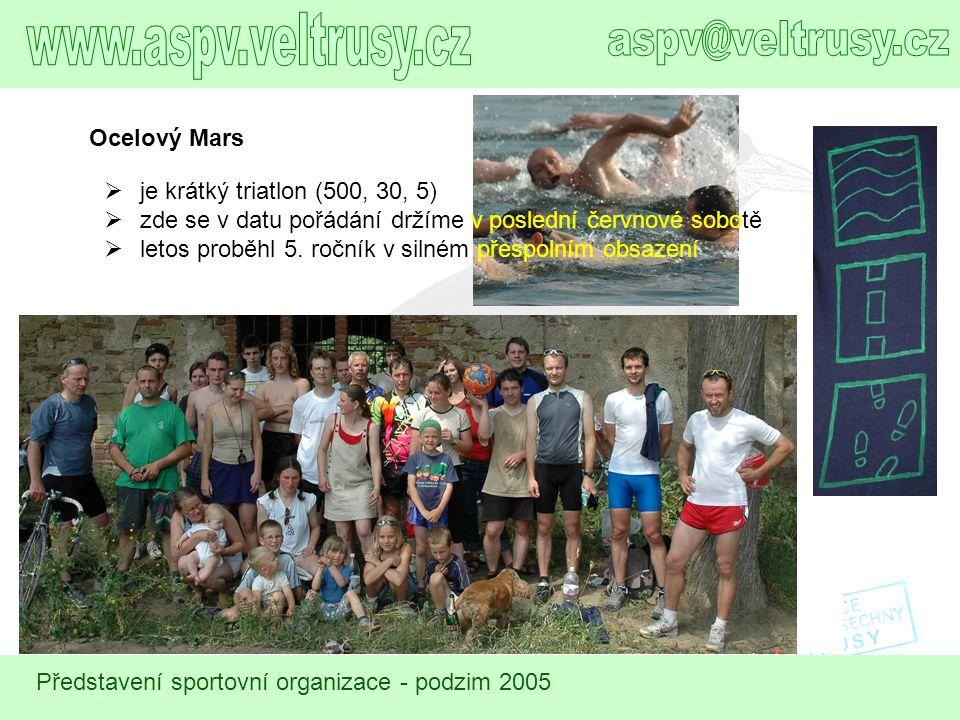 Představení sportovní organizace - podzim 2005 Ocelový Mars  je krátký triatlon (500, 30, 5)  zde se v datu pořádání držíme v poslední červnové sobo