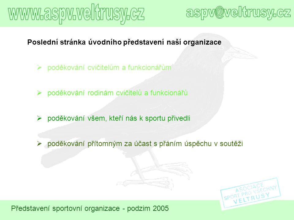 Představení sportovní organizace - podzim 2005 Poslední stránka úvodního představení naší organizace  poděkování cvičitelům a funkcionářům  poděková