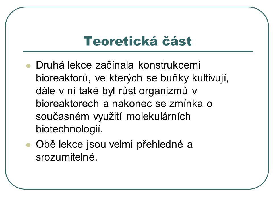 Teoretická část  Druhá lekce začínala konstrukcemi bioreaktorů, ve kterých se buňky kultivují, dále v ní také byl růst organizmů v bioreaktorech a na