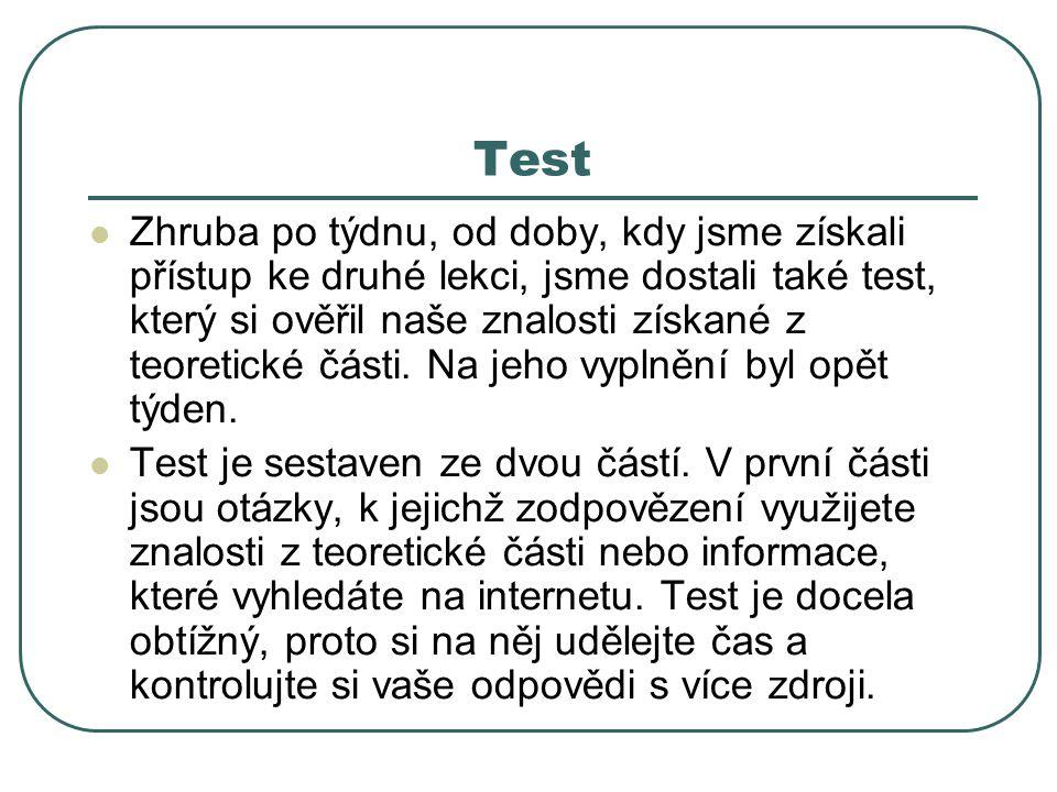 Test  Zhruba po týdnu, od doby, kdy jsme získali přístup ke druhé lekci, jsme dostali také test, který si ověřil naše znalosti získané z teoretické č