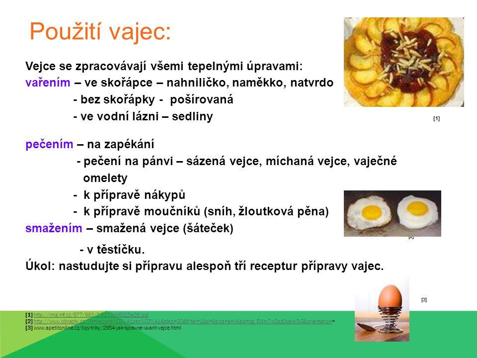 Použití vajec: Vejce se zpracovávají všemi tepelnými úpravami: vařením – ve skořápce – nahniličko, naměkko, natvrdo - bez skořápky - pošírovaná - ve v