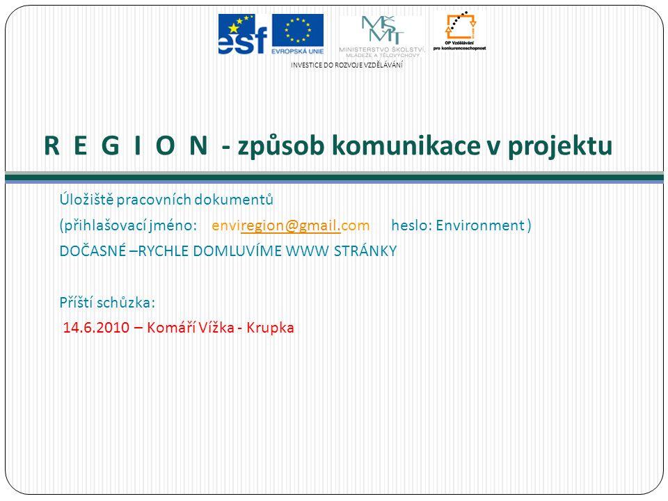 R E G I O N - způsob komunikace v projektu Úložiště pracovních dokumentů (přihlašovací jméno: enviregion@gmail.com heslo: Environment )region@gmail. D