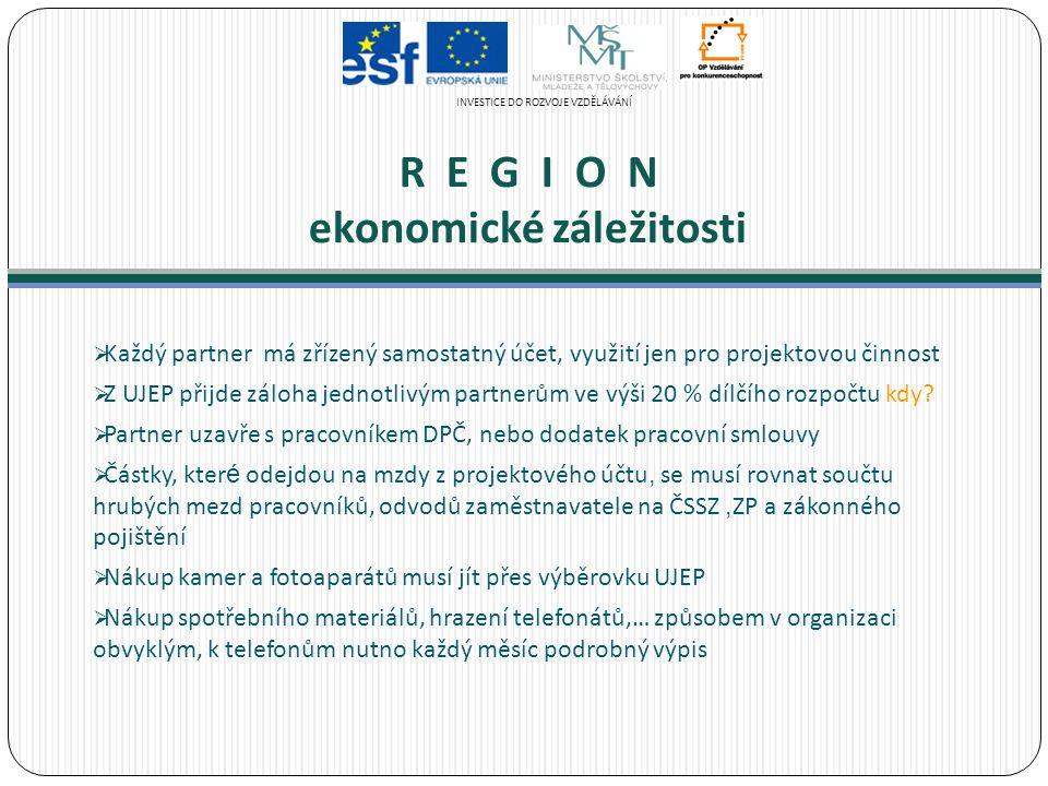 R E G I O N ekonomické záležitosti  Každý partner má zřízený samostatný účet, využití jen pro projektovou činnost  Z UJEP přijde záloha jednotlivým partnerům ve výši 20 % dílčího rozpočtu kdy.