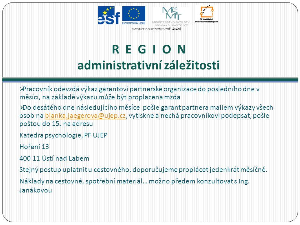 R E G I O N administrativní záležitosti  Pracovník odevzdá výkaz garantovi partnerské organizace do posledního dne v měsíci, na základě výkazu může b