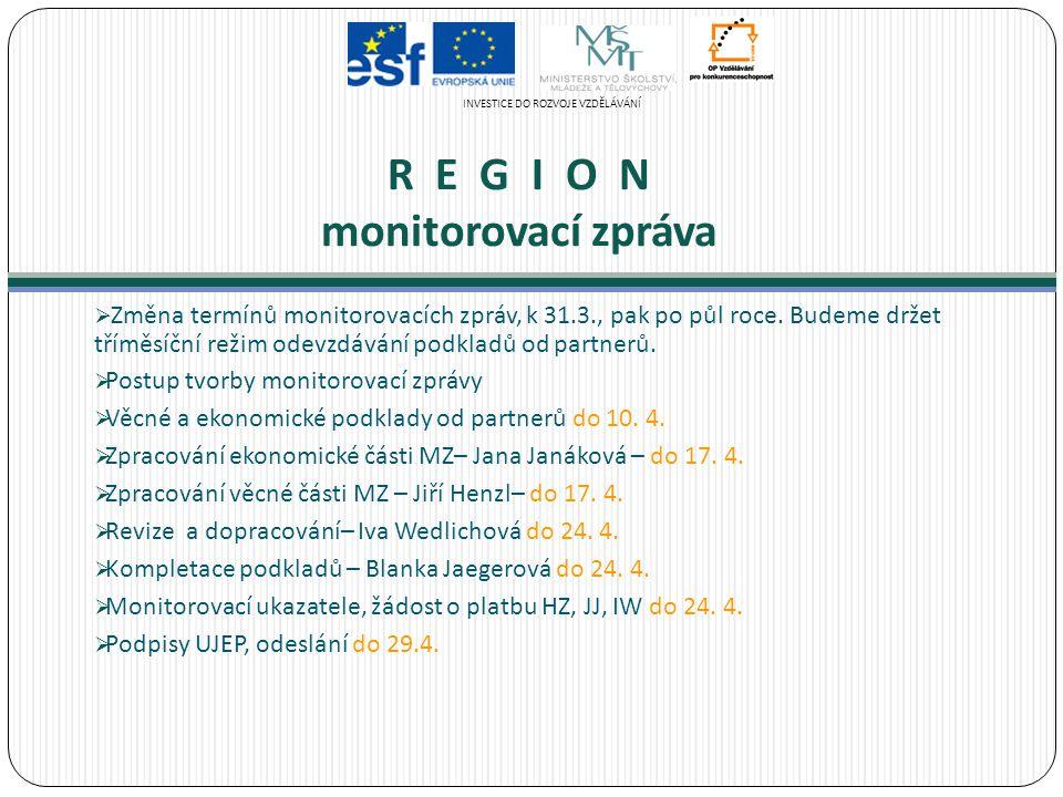 R E G I O N monitorovací zpráva  Změna termínů monitorovacích zpráv, k 31.3., pak po půl roce. Budeme držet tříměsíční režim odevzdávání podkladů od