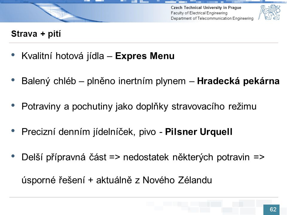 Czech Technical University in Prague Faculty of Electrical Engineering Department of Telecommunication Engineering Strava + pití 62 • Kvalitní hotová