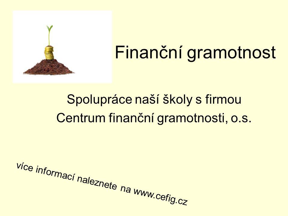 Finanční gramotnost Spolupráce naší školy s firmou Centrum finanční gramotnosti, o.s.