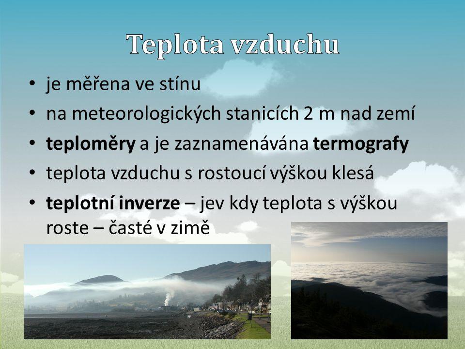 • je měřena ve stínu • na meteorologických stanicích 2 m nad zemí • teploměry a je zaznamenávána termografy • teplota vzduchu s rostoucí výškou klesá