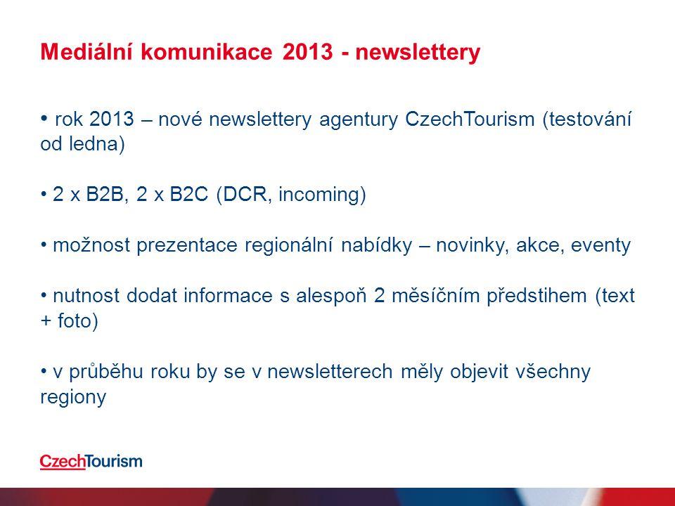 Mediální komunikace 2013 - newslettery • rok 2013 – nové newslettery agentury CzechTourism (testování od ledna) • 2 x B2B, 2 x B2C (DCR, incoming) • m