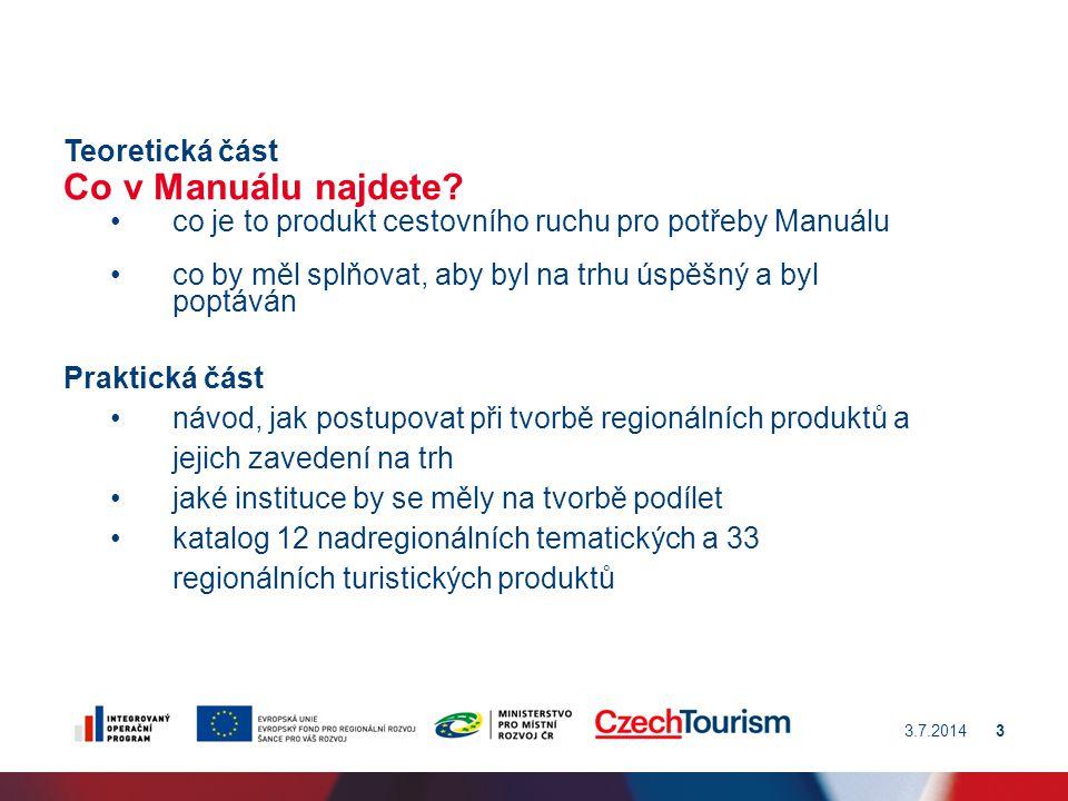 Co v Manuálu najdete? 3.7.20143 Teoretická část •co je to produkt cestovního ruchu pro potřeby Manuálu •co by měl splňovat, aby byl na trhu úspěšný a