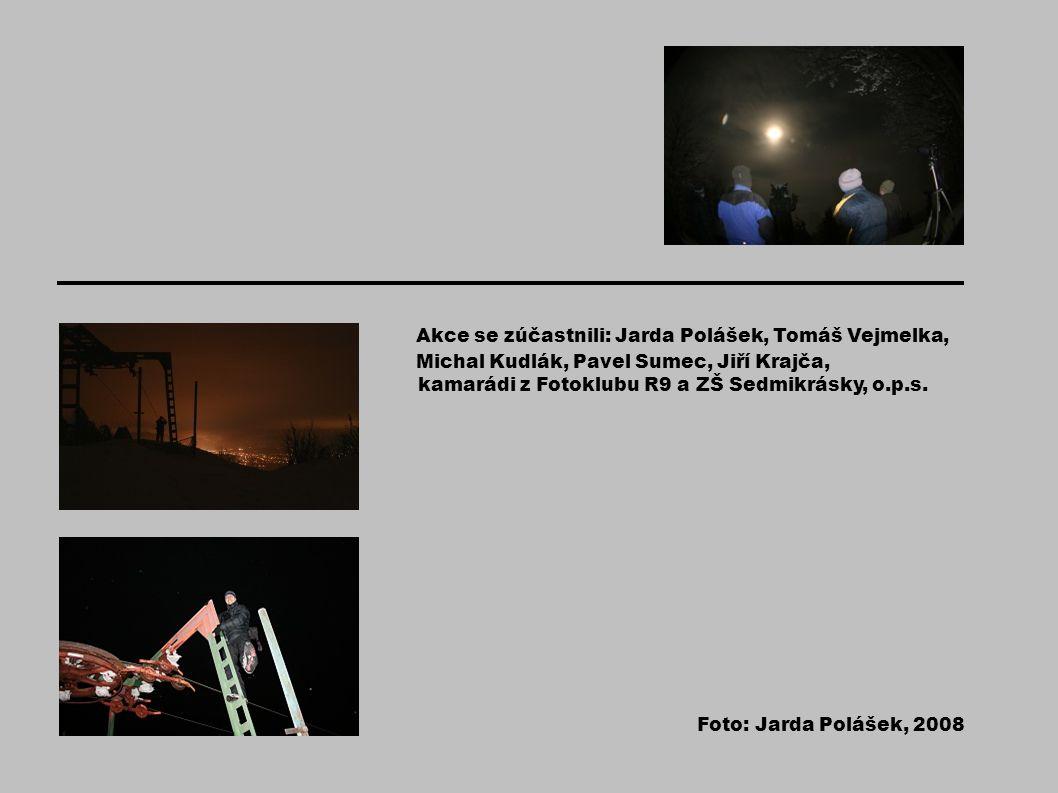 Akce se zúčastnili: Jarda Polášek, Tomáš Vejmelka, Michal Kudlák, Pavel Sumec, Jiří Krajča, kamarádi z Fotoklubu R9 a ZŠ Sedmikrásky, o.p.s.