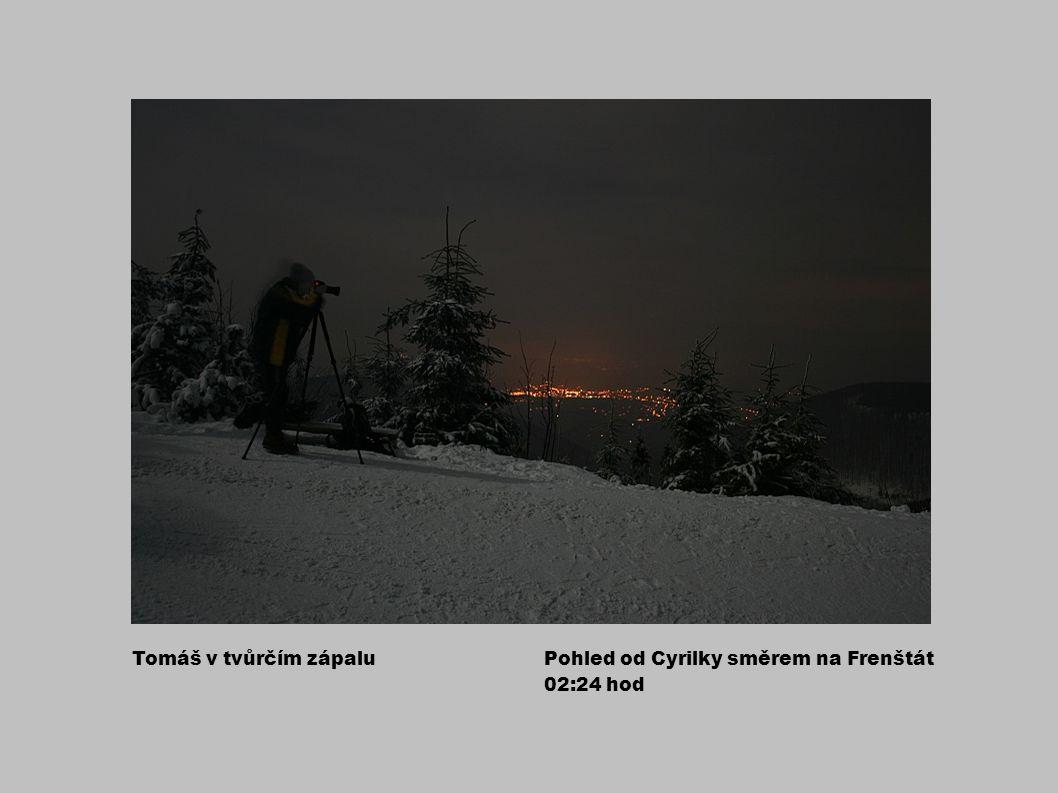 Tomáš v tvůrčím zápaluPohled od Cyrilky směrem na Frenštát 02:24 hod
