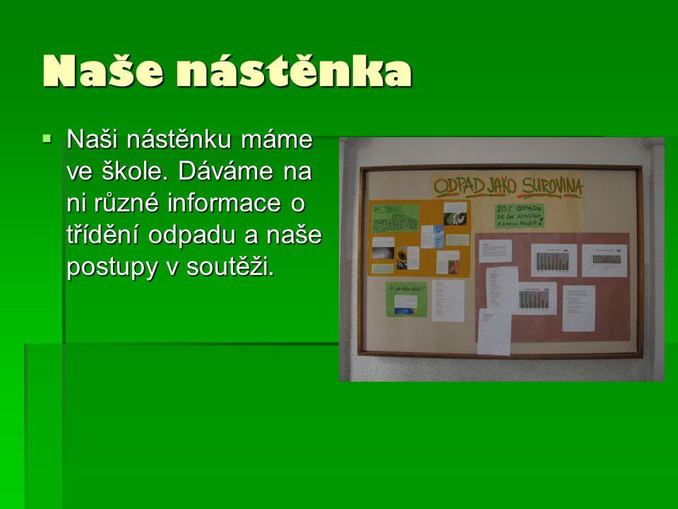 Naše nástěnka  Naši nástěnku máme ve škole. Dáváme na ni různé informace o třídění odpadu a naše postupy v soutěži.