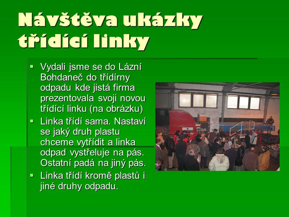 Návštěva ukázky třídící linky  Vydali jsme se do Lázní Bohdaneč do třídírny odpadu kde jistá firma prezentovala svoji novou třídící linku (na obrázku)  Linka třídí sama.
