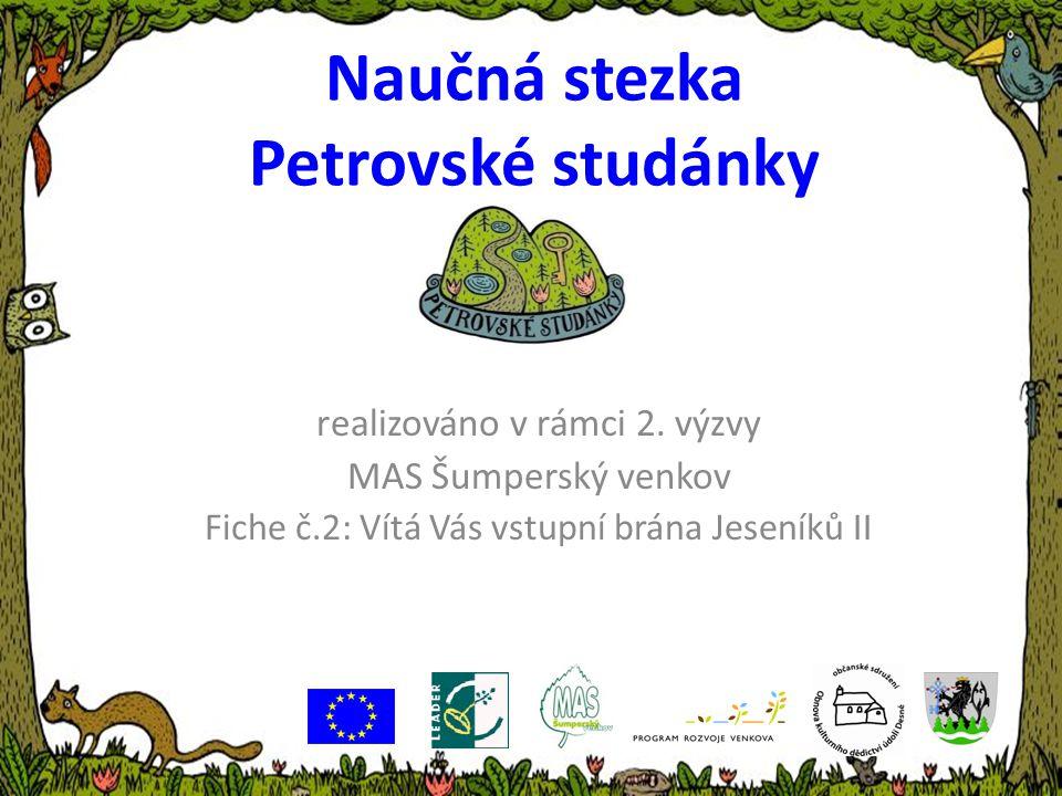 Naučná stezka Petrovské studánky realizováno v rámci 2. výzvy MAS Šumperský venkov Fiche č.2: Vítá Vás vstupní brána Jeseníků II