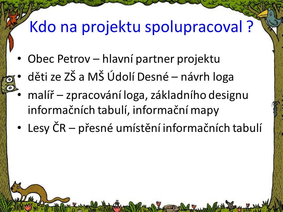Kdo na projektu spolupracoval ? • Obec Petrov – hlavní partner projektu • děti ze ZŠ a MŠ Údolí Desné – návrh loga • malíř – zpracování loga, základní