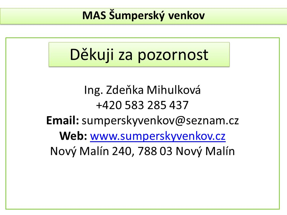 MAS Šumperský venkov Děkuji za pozornost Ing. Zdeňka Mihulková +420 583 285 437 Email: sumperskyvenkov@seznam.cz Web: www.sumperskyvenkov.czwww.sumper