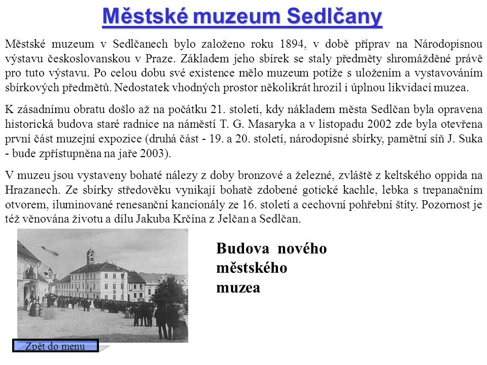 Městské muzeum Sedlčany Městské muzeum v Sedlčanech bylo založeno roku 1894, v době příprav na Národopisnou výstavu českoslovanskou v Praze. Základem