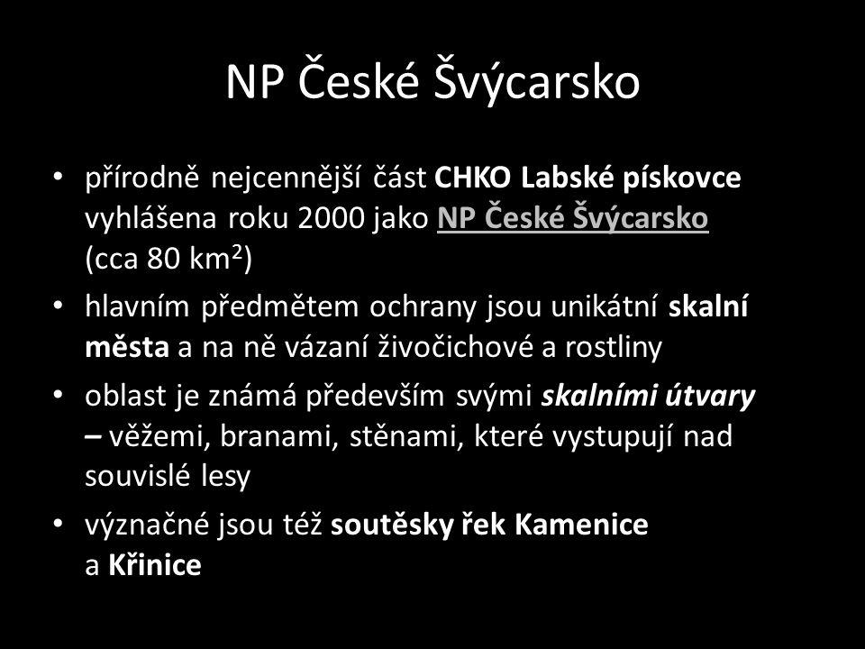 NP České Švýcarsko • přírodně nejcennější část CHKO Labské pískovce vyhlášena roku 2000 jako NP České Švýcarsko (cca 80 km 2 )NP České Švýcarsko • hla