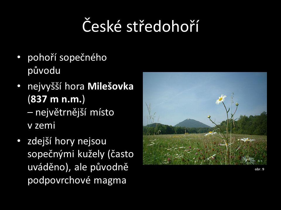 České středohoří • pohoří sopečného původu • nejvyšší hora Milešovka (837 m n.m.) – největrnější místo v zemi • zdejší hory nejsou sopečnými kužely (č