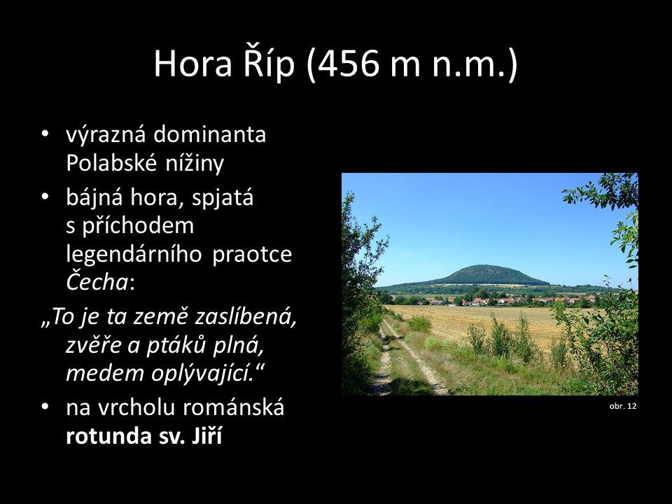 """Hora Říp (456 m n.m.) • výrazná dominanta Polabské nížiny • bájná hora, spjatá s příchodem legendárního praotce Čecha: """"To je ta země zaslíbená, zvěře"""