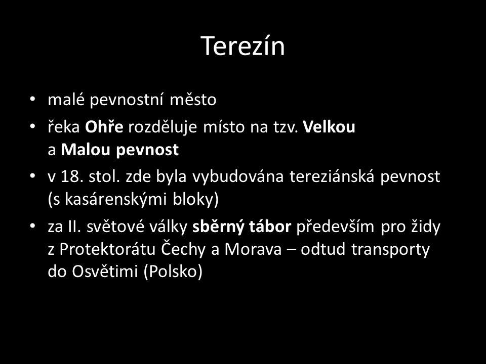 Terezín • malé pevnostní město • řeka Ohře rozděluje místo na tzv. Velkou a Malou pevnost • v 18. stol. zde byla vybudována tereziánská pevnost (s kas