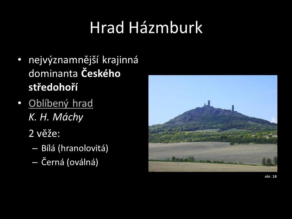 Hrad Házmburk • nejvýznamnější krajinná dominanta Českého středohoří • Oblíbený hrad K. H. Máchy Oblíbený hrad 2 věže: – Bílá (hranolovitá) – Černá (o
