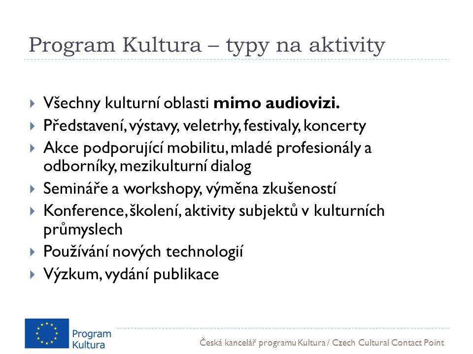 Česká kancelář programu Kultura / Czech Cultural Contact Point Program Kultura – typy na aktivity  Všechny kulturní oblasti mimo audiovizi.