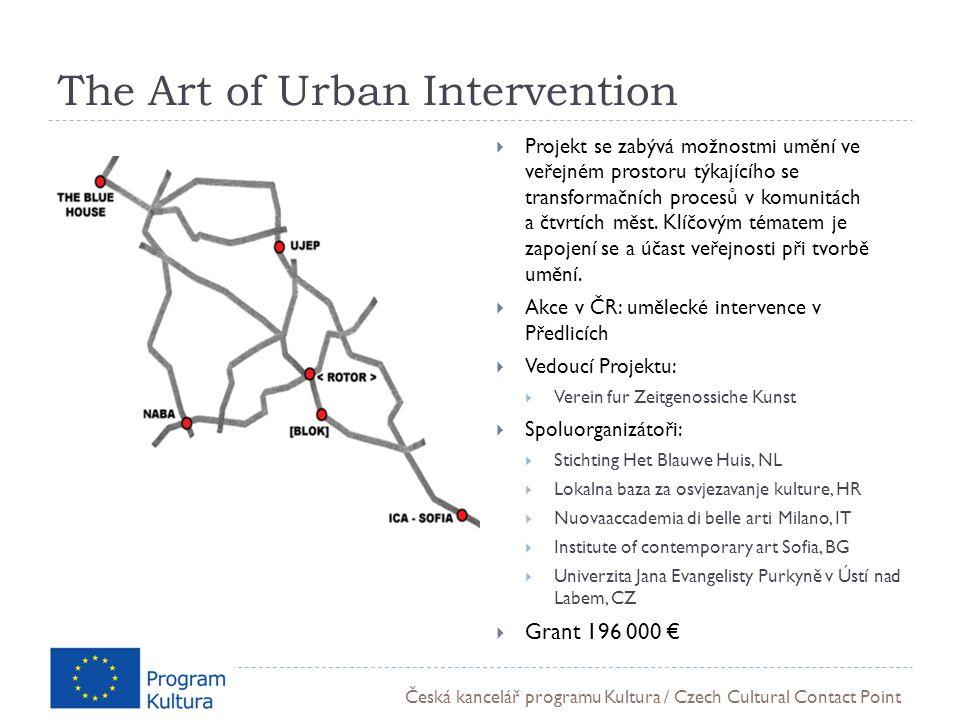 Česká kancelář programu Kultura / Czech Cultural Contact Point The Art of Urban Intervention  Projekt se zabývá možnostmi umění ve veřejném prostoru týkajícího se transformačních procesů v komunitách a čtvrtích měst.